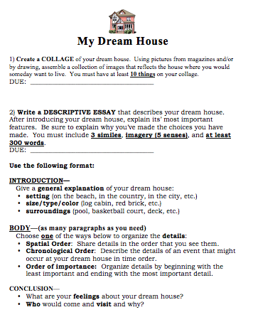 essay about describe your house My dreamhouse (english 1 descriptive essay) my dream house is simple yet it is a house where i think i can live happily and comfortably with my family.